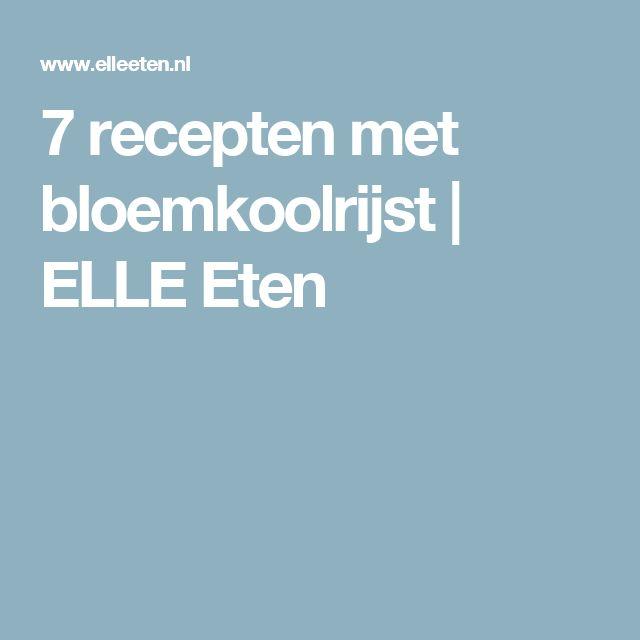 7 recepten met bloemkoolrijst   ELLE Eten