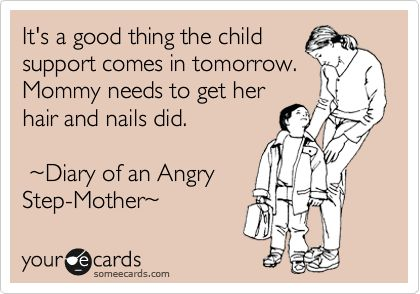 HAHAAAAAAA It's a good thing the child support comes in tomorrow. Mommy needs to get her hair and nails did. ~Diary of an Angry Step-Mother~.