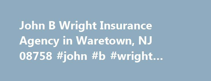 John B Wright Insurance Agency in Waretown, NJ 08758 #john #b #wright #insurance http://germany.remmont.com/john-b-wright-insurance-agency-in-waretown-nj-08758-john-b-wright-insurance/  # John B Wright Insurance Agency About John B Wright Insurance Agency is located at the address 386 Route 9 in Waretown, New Jersey 08758. They can be contacted via phone at (609) 693-5600 for pricing, hours and directions. John B Wright Insurance Agency specializes in Personal Injury & Property Damage…