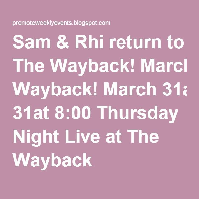Sam & Rhi return to The Wayback! March 31at 8:00 Thursday Night Live at The Wayback