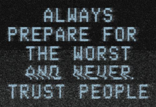 Toujours préparer pour le pire et ne jamais faire confiance aux gens