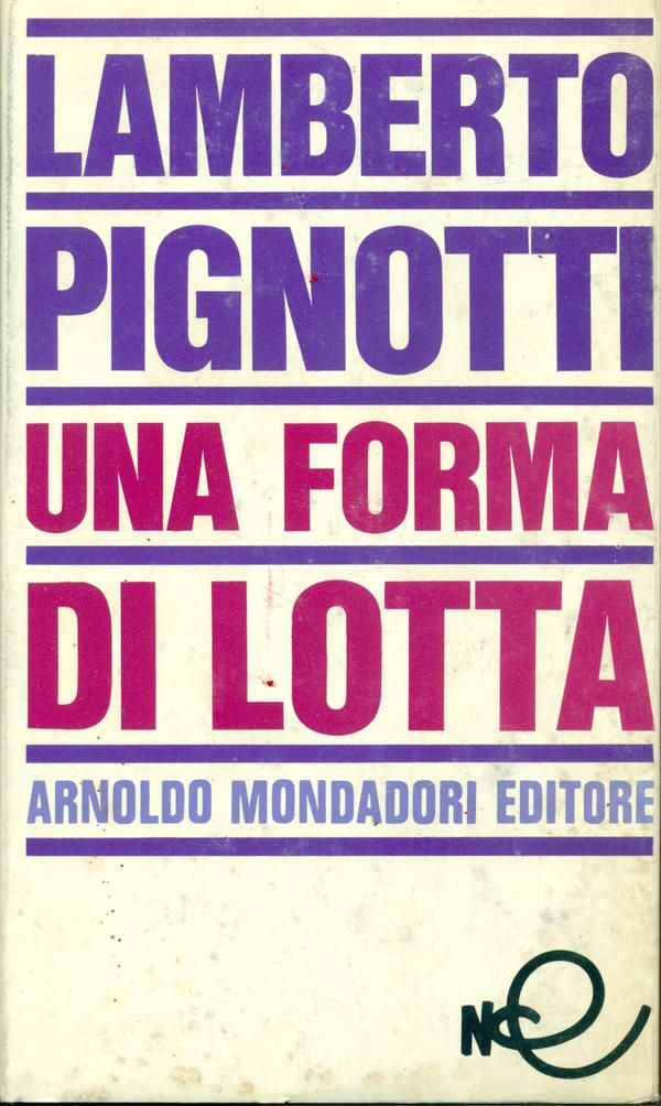 PIGNOTTI Lamberto, Una forma di lotta. Milano,  Mondadori  (Nuova collezione di letteratura),  1967 - Prima edizione (First Edition)