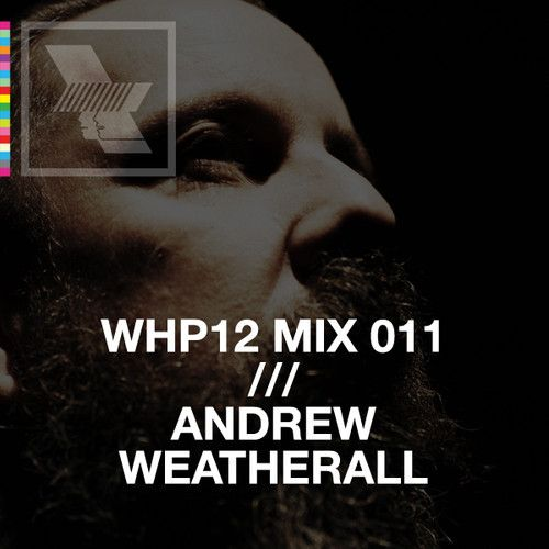 WHP12 MIX 011 /// ANDREW WEATHERALL, 2012