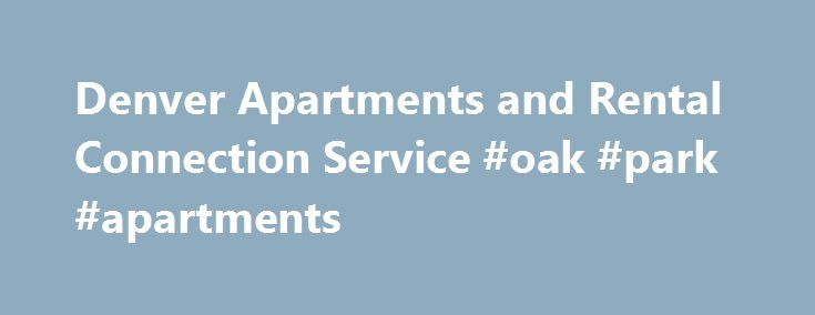 Denver Apartments and Rental Connection Service #oak #park #apartments http://apartment.nef2.com/denver-apartments-and-rental-connection-service-oak-park-apartments/  #rental apartments # Rss Feed Looking to find the perfect apartment, town home or loft in Denver? . We are the fast, personalized, and FREE rental solution! No need to search any further or call any other services, we are your complete answer to your move. Experienced Agents ..Our agents at Apartment Guyz have over [...]Read…