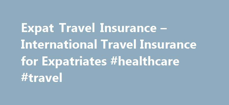 Expat Travel Insurance – International Travel Insurance for Expatriates #healthcare #travel http://new-zealand.remmont.com/expat-travel-insurance-international-travel-insurance-for-expatriates-healthcare-travel/  # International Travel Insurance Expatriate Healthcare's, International Travel Insurance TravelCare policy covers all nationalities, travelling anywhere in the world. You can cover a specific single trip or, for total flexibility, an annual policy that covers you for any trip you…