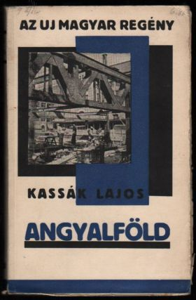 Angyalföld. Regény. (Az új magyar regény.) [Angyalföld. Novel. (The New Hungarian Novel.)]. Lajos Kassák.