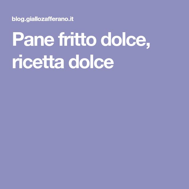 Pane fritto dolce, ricetta dolce