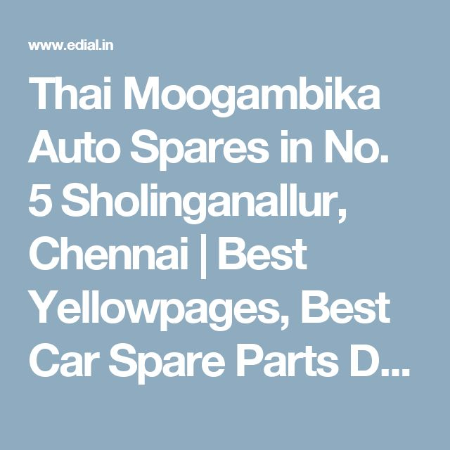 Thai Moogambika Auto Spares in No. 5 Sholinganallur, Chennai | Best Yellowpages, Best Car Spare Parts Dealers, India