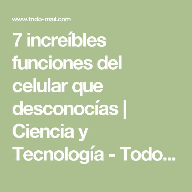 7 increíbles funciones del celular que desconocías   Ciencia y Tecnología - Todo-Mail