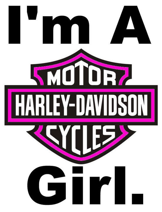 I'm am a Harley girl!