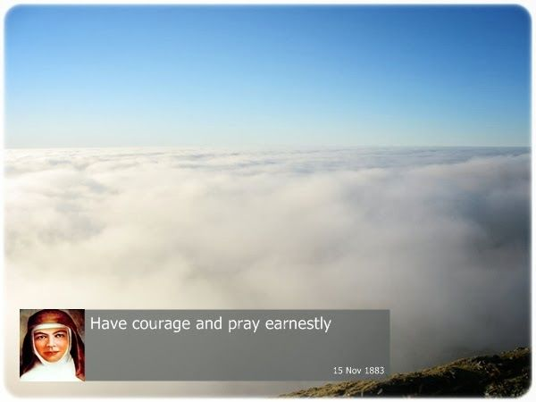 Have courage and pray earnestly