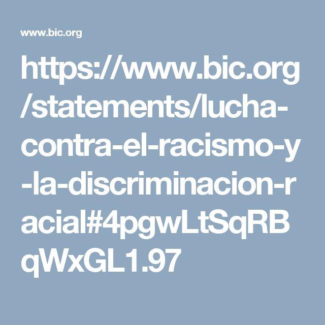 Lucha Contra el Racismo y la Discriminación Racial https://www.bic.org/statements/lucha-contra-el-racismo-y-la-discriminacion-racial#d2cyykOhaP26BFGr.99 https://www.bic.org/statements/lucha-contra-el-racismo-y-la-discriminacion-racial#4pgwLtSqRBqWxGL1.97