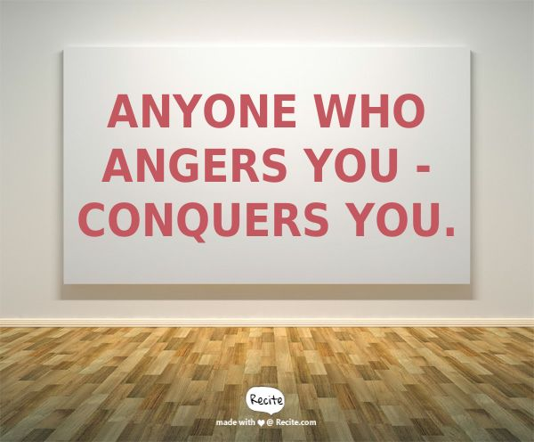 Anyone who angers you - Conquers you. - Quote From Recite.com #RECITE #QUOTE