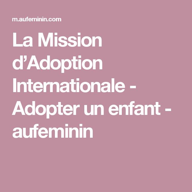 La Mission d'Adoption Internationale - Adopter un enfant - aufeminin