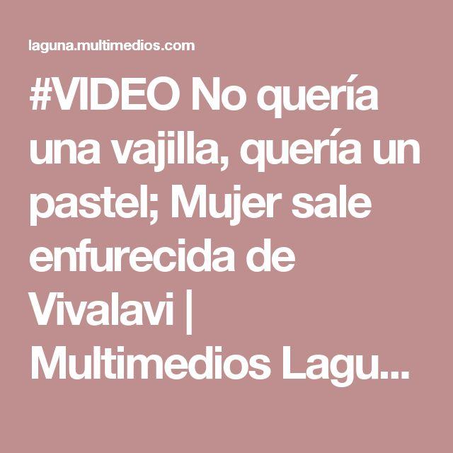 #VIDEO No quería una vajilla, quería un pastel; Mujer sale enfurecida de Vivalavi | Multimedios Laguna