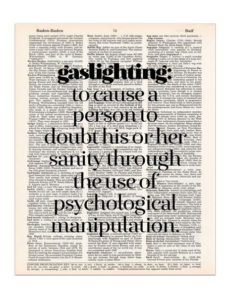 "The definition of ""gaslighting"" is to cause a person to doubt his or her sanity through the use of psychological manipulation. This definition is printed on a r"