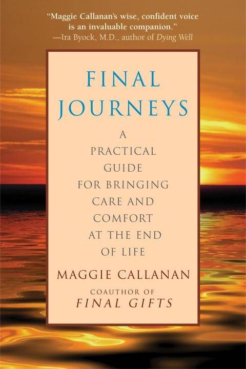 For more than two decades, hospice nurse Maggie Callanan has tended to the terminally ill and been a cornerstone of support for their loved ones. Now the coauthor of the classic bestseller Final Gifts