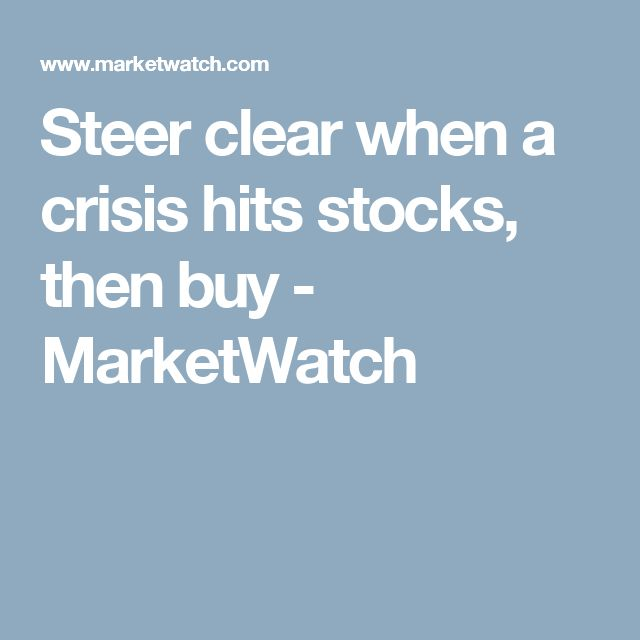 Steer clear when a crisis hits stocks, then buy - MarketWatch