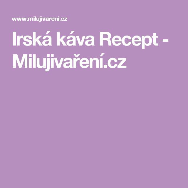 Irská káva Recept - Milujivaření.cz