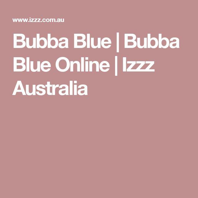 Bubba Blue | Bubba Blue Online | Izzz Australia
