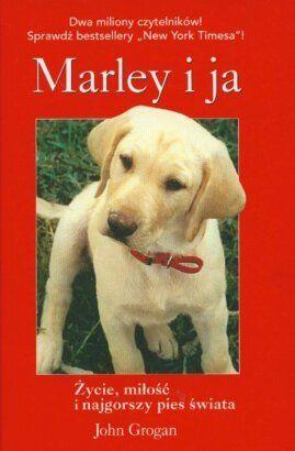 """John Grogan - """"Marley i Ja. Życie. Miłość i najgorszy pies świata."""""""