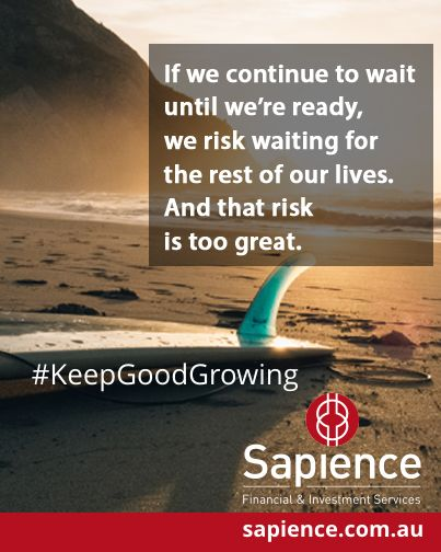 If we continue to wait until we're ready, we risk waiting for the rest of our lives. And that risk is too great. #KeepGoodGrowing