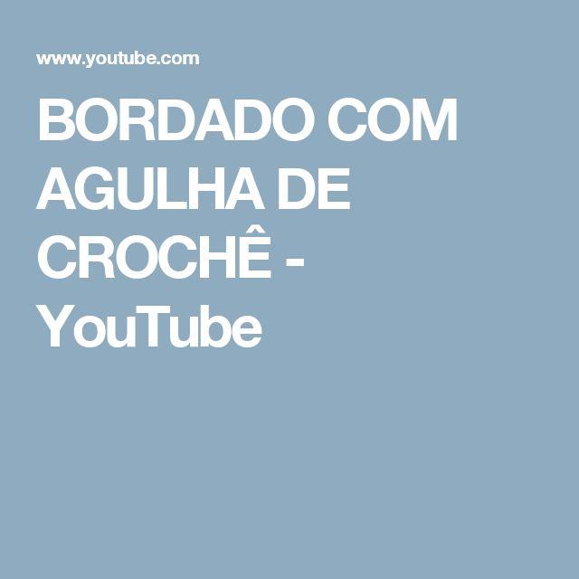 BORDADO COM AGULHA DE CROCHÊ - YouTube