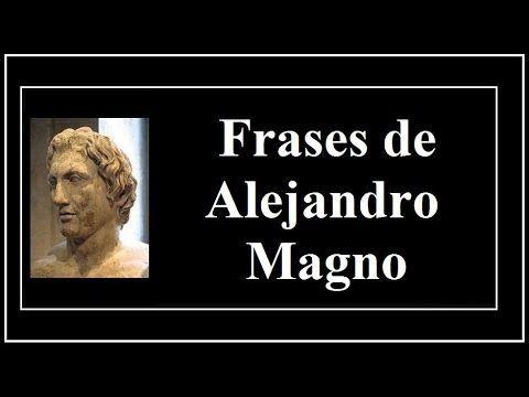 Frases de Alejandro Magno - Frases del gran conquistador - Frases para mujeres