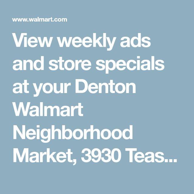 View weekly ads and store specials at your Denton Walmart Neighborhood Market, 3930 Teasley Ln, Denton, TX 76210 - Walmart.com