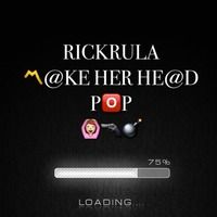 RICK RULA MAKE HER HEAD POP by Darealrickrula on SoundCloud