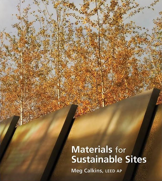 Materials for Sustainable Sites: A Complete Guide to the Evaluation, Selection and Use o Sustainable Construction Materials by Meg Calkins