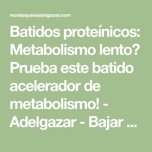 Batidos proteínicos: Metabolismo lento? Prueba este batido acelerador de metabolismo! - Adelgazar - Bajar de Peso