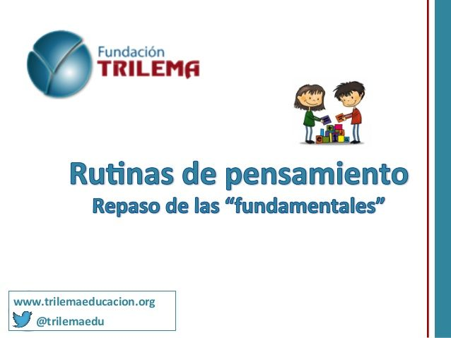 Rutinas de pensamiento: Rutinas fundamentales by FundacionTrilema via slideshare