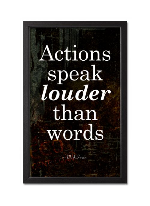 action speak louder than words Professor mather said: it's true that actions speak louder than words perception  of movement is fundamental to many of our everyday social.