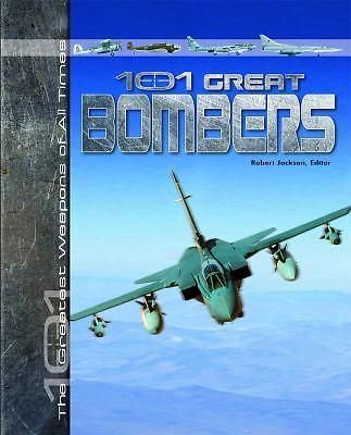 101 Great Bombers, 101 Greatest Weapons of All Times by Robert Jackson, 97814358