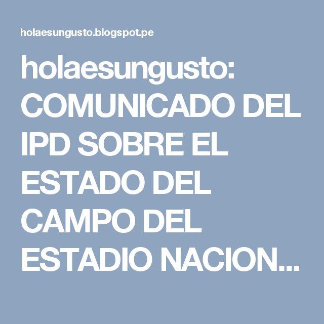 holaesungusto: COMUNICADO DEL IPD SOBRE EL ESTADO DEL CAMPO DEL ESTADIO NACIONAL