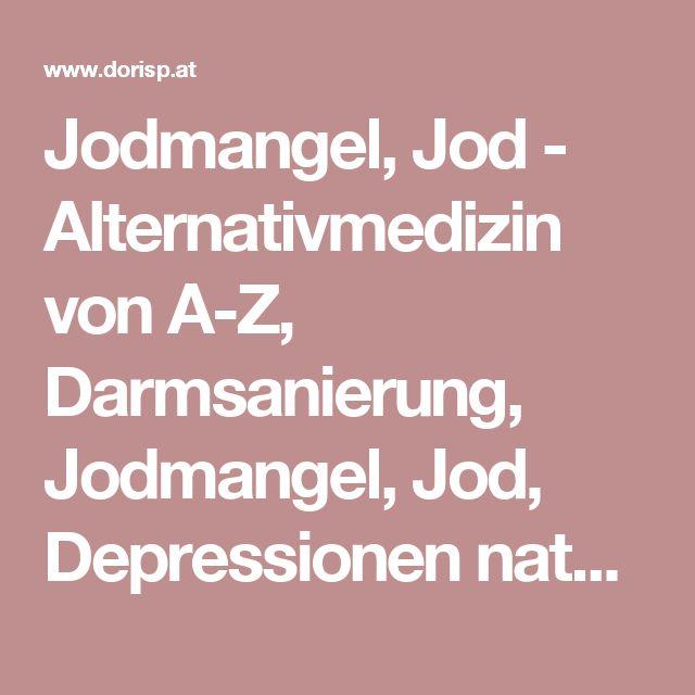 Jodmangel, Jod - Alternativmedizin von A-Z, Darmsanierung, Jodmangel, Jod, Depressionen natürlich behandeln, Schlaflosigkeit Ursachen, Schlafstörungen was tun, Quecksilberausleitung nach Dr. Cutler, Clark, Hulda Clark