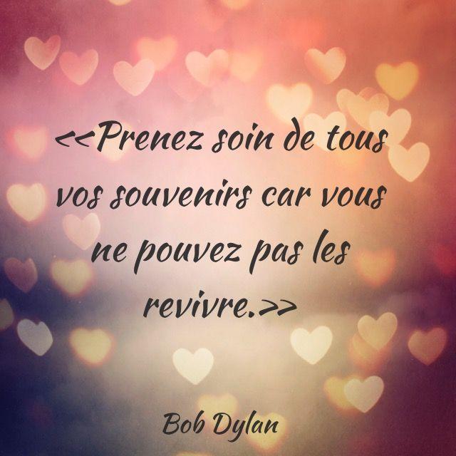«Prenez soin de tous vos souvenirs car vous ne pouvez pas les revivre.» Citation de Bob Dylan
