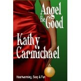 Angel Be Good (Kindle Edition)By Kathy Carmichael