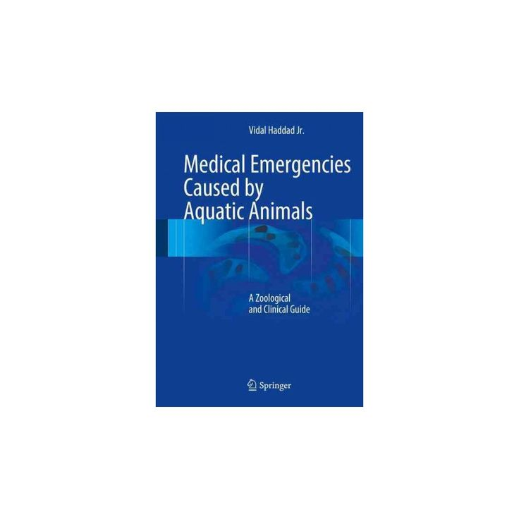 Medical Emergencies Caused by Aquatic Animals : A Zoological and Clinical Guide (Hardcover) (Jr. Vidal