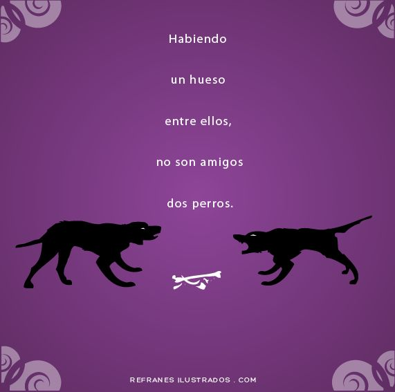Habiendo un hueso entre ellos, no son amigos dos perros.  | www.refranesilustrados.com | #refrán #español #espanol #spanish #espanhol #espagnol #spanisch