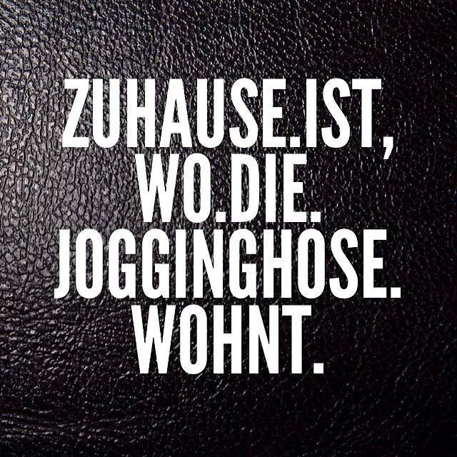 .Zuhause ist wo die jogginghose wohnt.
