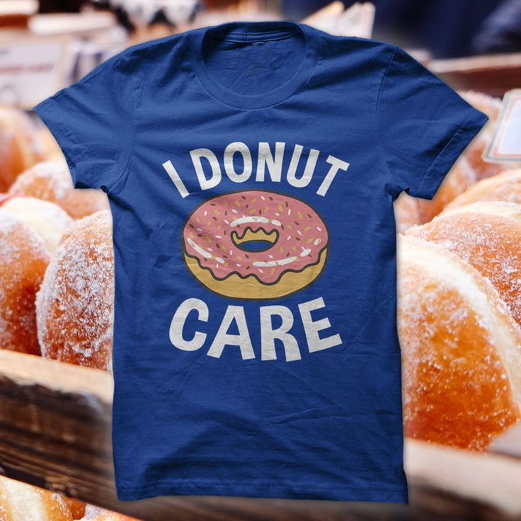 """Show the world your attitude about things with this awesome """"I Donut Care"""" t-shirt. When life hands you stress, grab a donut because what problems can't be solved with a delicious pastry? Is the boss"""