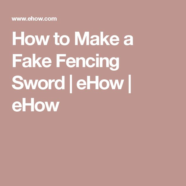 How to Make a Fake Fencing Sword | eHow | eHow