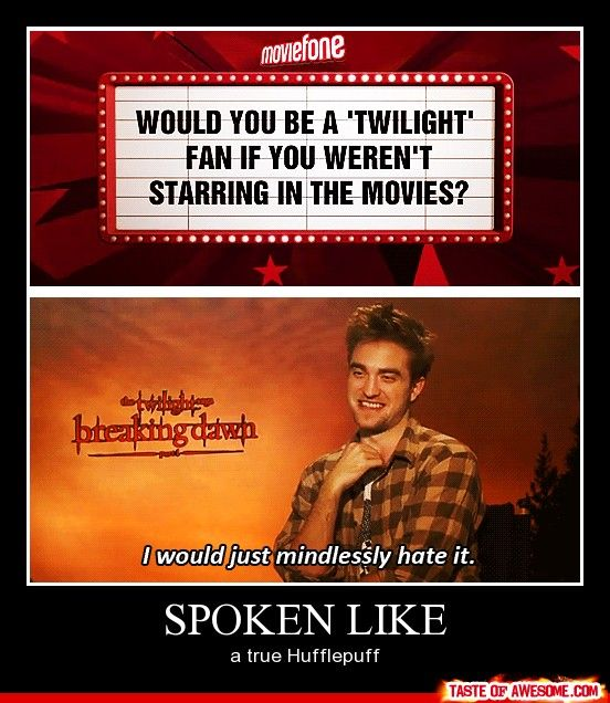 Funny!!!    Robert: I'd be one of those people who'd mindlessly hate it. No one hates twilight more than him. Too funny.