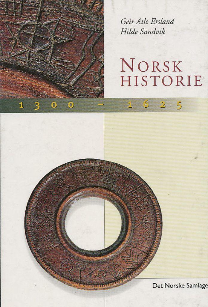 Norsk historie 1300-1625 : eit rike tek form