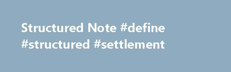 Structured Note #define #structured #settlement http://minnesota.nef2.com/structured-note-define-structured-settlement/  Structured Note What is a 'Structured Note' A structured note is a debt obligation that also contains an embedded derivative component that adjust the security's risk/return profile. The return performance of a structured note will track both that of the underlying debt obligation and the derivative embedded within it. This type of note is a hybrid security that attempts…