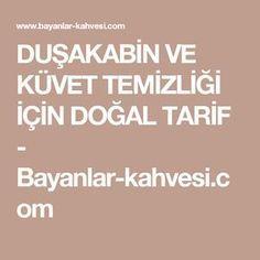 DUŞAKABİN VE KÜVET TEMİZLİĞİ İÇİN DOĞAL TARİF - Bayanlar-kahvesi.com