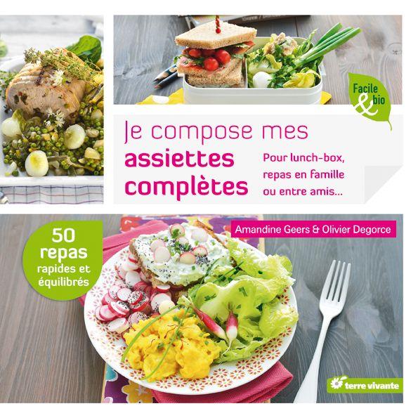 Je compose mes assiettes complètes - livre de 50 recettes saines et bio