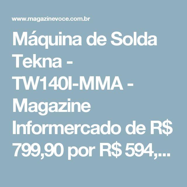 Máquina de Solda Tekna - TW140I-MMA - Magazine Informercado  de R$ 799,90 por R$ 594,90 em até 10x de R$ 59,49 sem juros no cartão de crédito  ou R$ 535,41 à vista